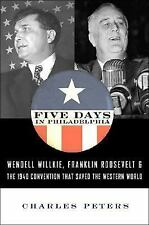 "Five Days in Philadelphia: The Amazing ""We Want Willkie!"" Convention of 1940 and"