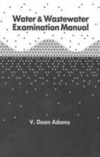 Water and Wastewater Examination Manual by V. Dean Adams (1989, Hardcover)