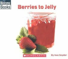 Berries to Jelly (Welcome Books: How Things Are Made), Good Books