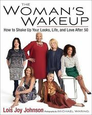 The Woman's Wakeup : How to Shake up Your Looks, Life, and Love After 50 by...