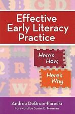 Effective Early Literacy Practice: Here's How, Here's Why by DeBruin-Parecki Ph