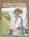 Cool Crafts with Old T-shirts: Green Projects for Resourceful Kids (Green Crafts