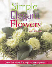 Simple Elegant Flowers: Over 30 Ideas for Stylish Arrangements by Avril...