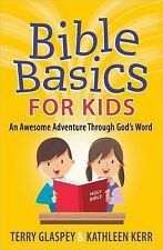 Bible Basics for Kids : An Awesome Adventure Through God's Word by Terry...