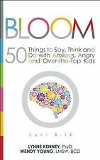 Bloom 50 Things Say Think Do Anxious Angry Over-The-Top Kids by Kenney Lynne