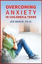Overcoming Anxiety in Children and Teens by Jed Baker (2015, Paperback)