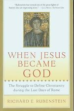When Jesus Became God: The Struggle to Define Christianity during the Last Days