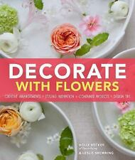 Decorate With Flowers: Creative Arrangements * Styling Inspiration * Container P