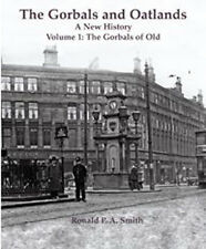 THE GORBALS & OATLANDS A NEW HISTORY VOLUME 1: THE GORBALS OF OLD