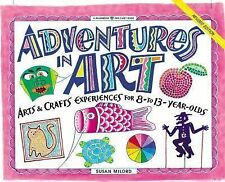 Adventures in Art: Art & Craft Experiences for 8-To 13-Year Olds (Williamson Ki