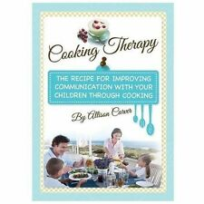 Cooking Therapy : The Recipe for Improving Communication with Your Children...