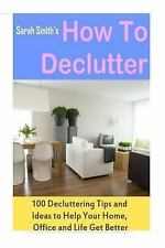 How to Declutter : 100 Quick Decluttering Tips and Ideas to Help Your Home,...