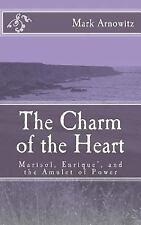 The Charm of the Heart : Marisol, Enrique', and the Amulet of Power by Mark...