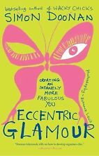 Eccentric Glamour : Creating an Insanely More Fabulous You by Simon Doonan...