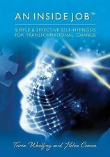 An Inside Job - Simple & Effective Self-Hypnosis for Transformational Change, Tr