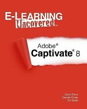 E-Learning Uncovered: Adobe Captivate 8 by Tim Slade, Desiree Pinder and...