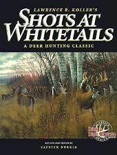 Shots at Whitetails : A Deer Hunting Classic by Lawrence R. Koller and...