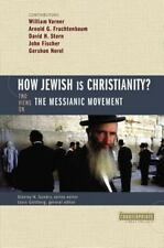 How Jewish Is Christianity?: 2 Views on the Messianic Movement (Counterpoints: B
