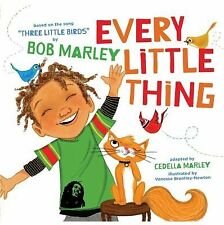 Every Little Thing : Based on the Song Three Little Birds by Bob Marley by...