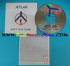 CD Singolo Jetlag  Don't Talk To Me SAMPCS 14481 1 ITALY PROMO 2004 no lp(S22)