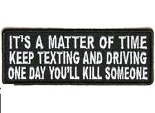 LOT OF 2 - ITS A MATTER OF TIME KEEP TEXTING AND DRIVING EMBROIDERED BIKER PATCH