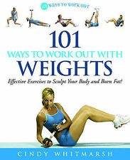 101 Ways to Work Out with Weights: Effective Exercises to Sculpt Your Body...