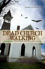 Dead Church Walking : Giving Life to the Church That Is Dying to Survive by...