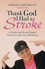 Thank God I Had a Stroke : A Stroke and Brain Tumour Survivor's Journey of...