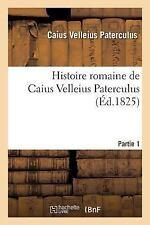 Histoire Romaine de Caius Velleius Paterculus. Partie 1 by Velleius...