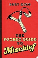 The Pocket Guide to Mischief by Bart King (2008, Paperback)