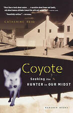 Coyote: Seeking the Hunter in Our Midst by Catherine Reid (Paperback, 1994)
