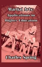 Martial Arts : Applications in Higher Education by Charles Spring (2015,...