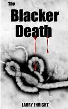 The Blacker Death : An Ebola Thriller by Larry Enright (2014, Paperback)