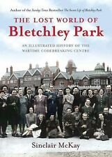 The Lost World of Bletchley Park: An illustrated History of the Wartime Codebrea