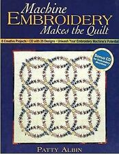 Machine Embroidery Makes the Quilt : 6 Creative Projects: with 26 Designs:...