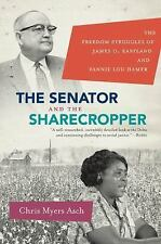The Senator and the Sharecropper : The Freedom Struggles of James O. Eastland...