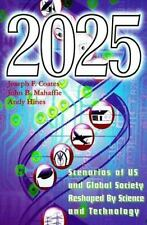 2025 : Scenarios of US and Global Society Reshaped by Science and Technology Co