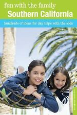 Fun with the Family Southern California: Hundreds Of Ideas For Day Trips