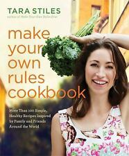 Make Your Own Rules Cookbook : More Than 100 Simple, Healthy Recipes Inspired...