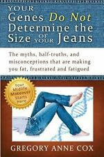 Your Genes Do Not Determine the Size of Your Jeans by Gregory Cox (2013,...