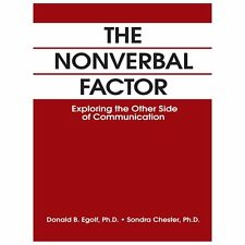 The Nonverbal Factor : Exploring the Other Side of Communication by Donald B....