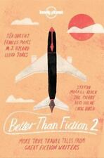 Better than Fiction 2: True adventures from 30 great fiction writers Lonely Pla