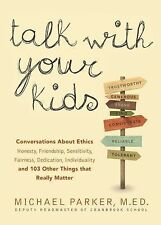 Talk with Your Kids : 109 Conversations about Ethics and Things That Really...
