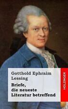 Briefe, Die Neueste Literatur Betreffend by Gotthold Lessing (2013, Paperback)
