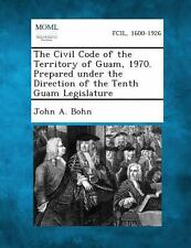 The Civil Code of the Territory of Guam, 1970. Prepared under the Direction...