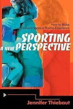 Sporting a New Perspective : How to Make Children's Sports a Positive...