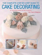 The Complete Step-by-Step Guide to Cake Decorating, Deacon, Carol, New Books