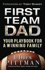 First Team Dad : Your Playbook for a Winning Family by J. Drew Pittman (2014,...