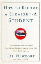 How to Become a Straight-A Student: The Unconventional Strategies Real College
