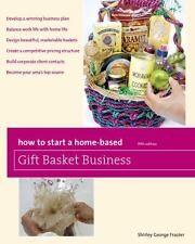How to Start a Home-Based Gift Basket Business by Shirley George Frazier...